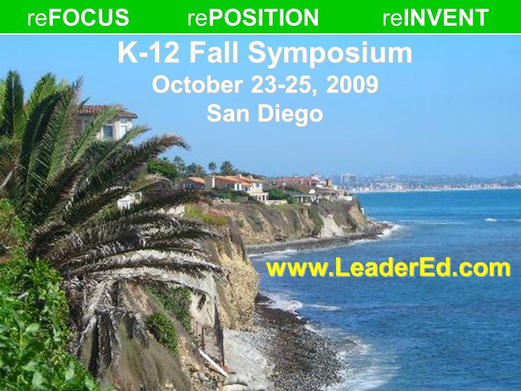 52 K-12 Fall Symposium October 23-25, 2009 San Diego reFOCUSrePOSITIONreINVENTwww.LeaderEd.com