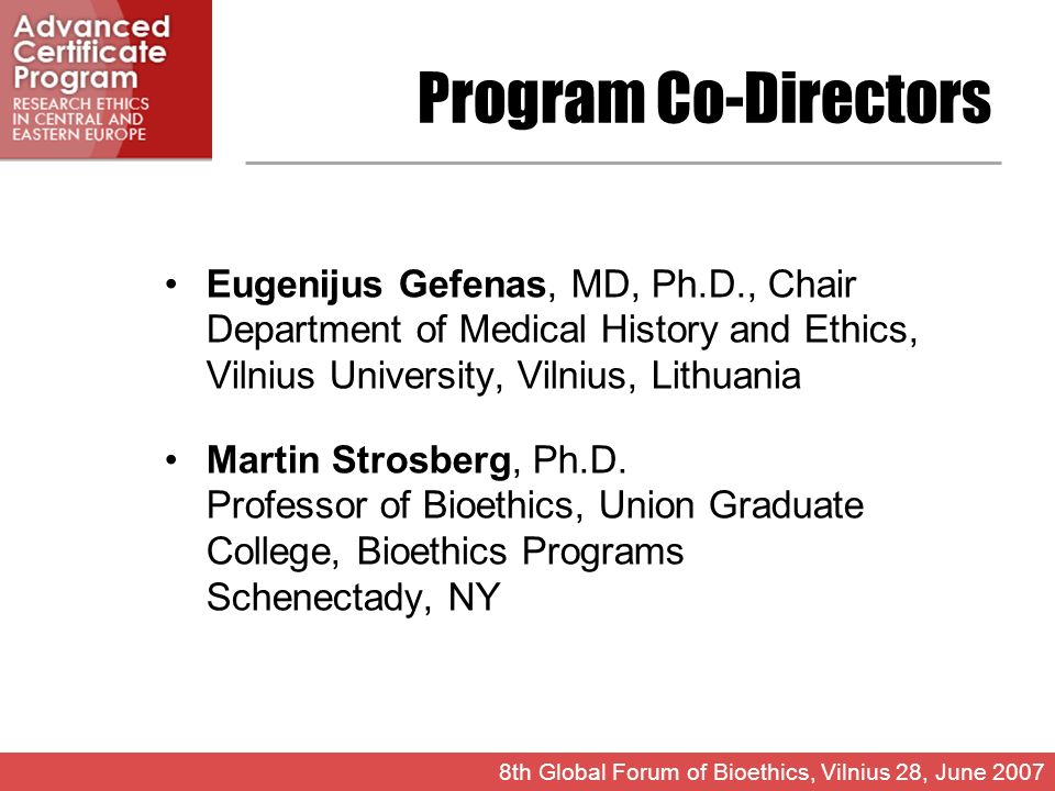 Program Co-Directors Eugenijus Gefenas, MD, Ph.D., Chair Department of Medical History and Ethics, Vilnius University, Vilnius, Lithuania Martin Strosberg, Ph.D.