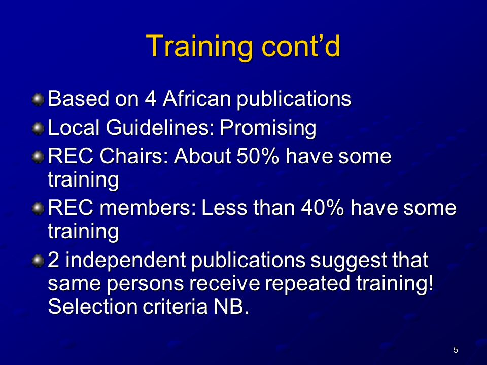5 Training contd Based on 4 African publications Local Guidelines: Promising REC Chairs: About 50% have some training REC members: Less than 40% have