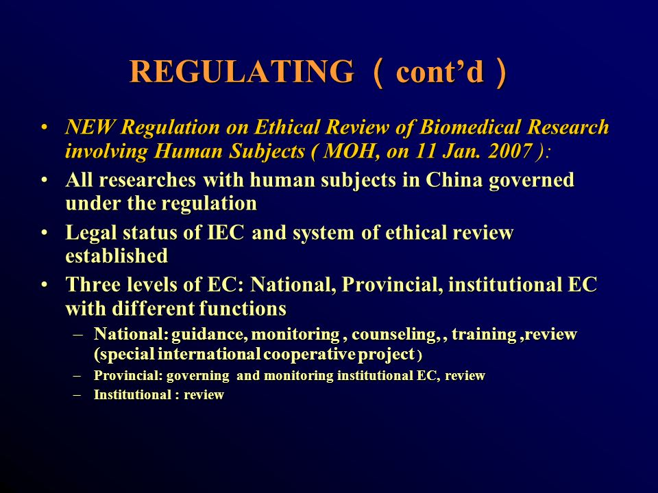REGULATING contd REGULATING contd NEW Regulation on Ethical Review of Biomedical Research involving Human Subjects ( MOH, on 11 Jan. 2007NEW Regulatio