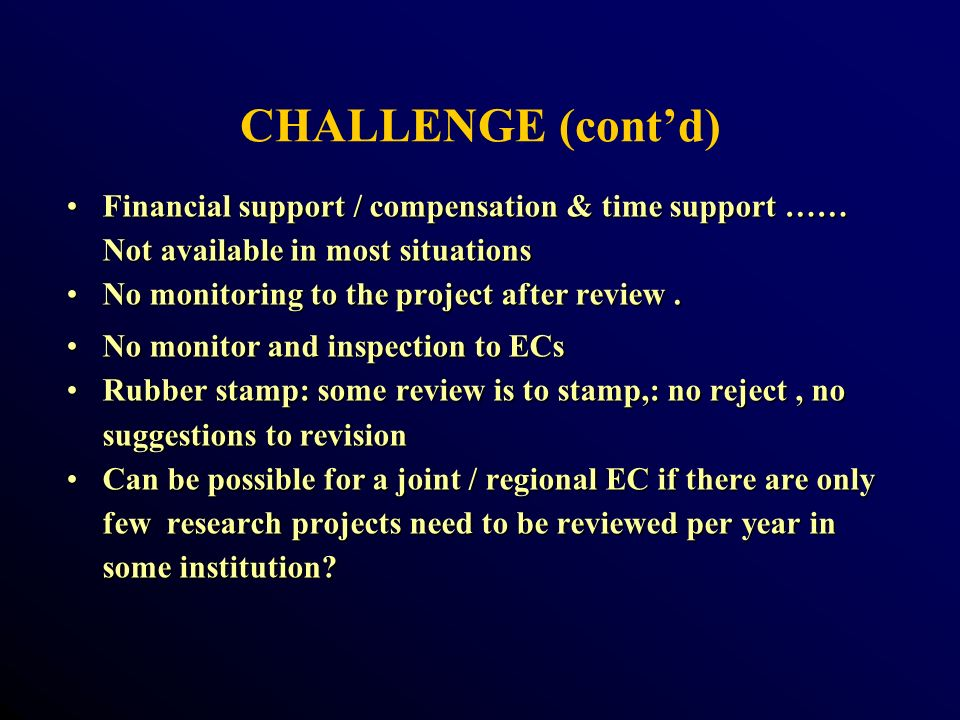CHALLENGE (contd) Financial support / compensation & time support …… Not available in most situationsFinancial support / compensation & time support …… Not available in most situations No monitoring to the project after review.No monitoring to the project after review.