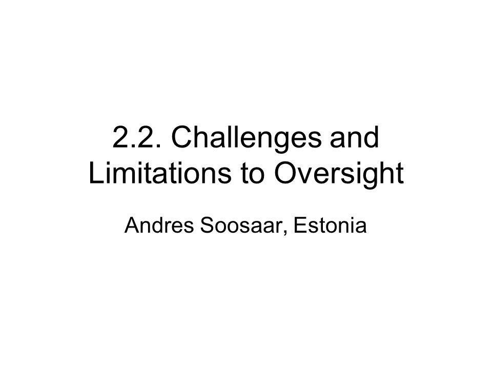 2.2. Challenges and Limitations to Oversight Andres Soosaar, Estonia