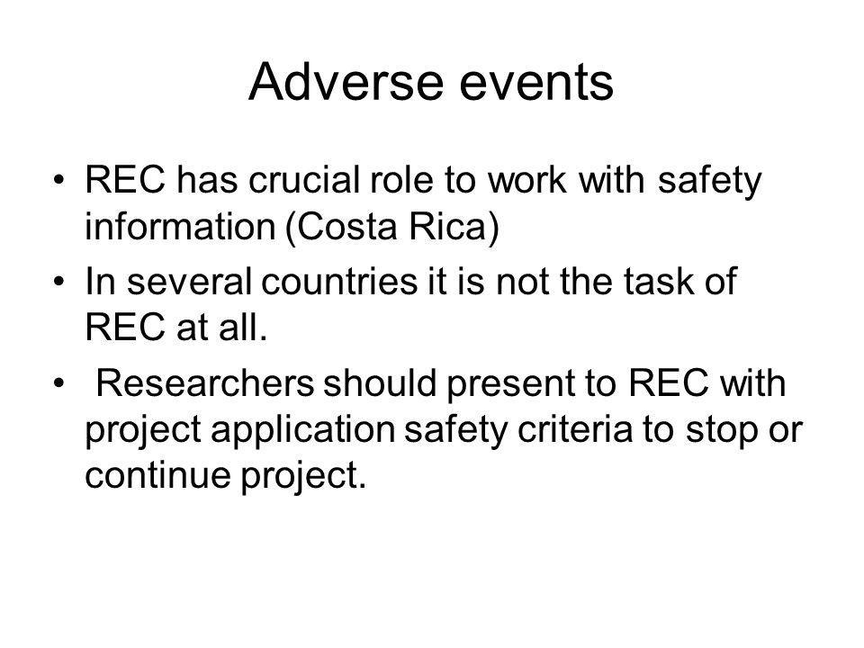 Adverse events REC has crucial role to work with safety information (Costa Rica) In several countries it is not the task of REC at all.