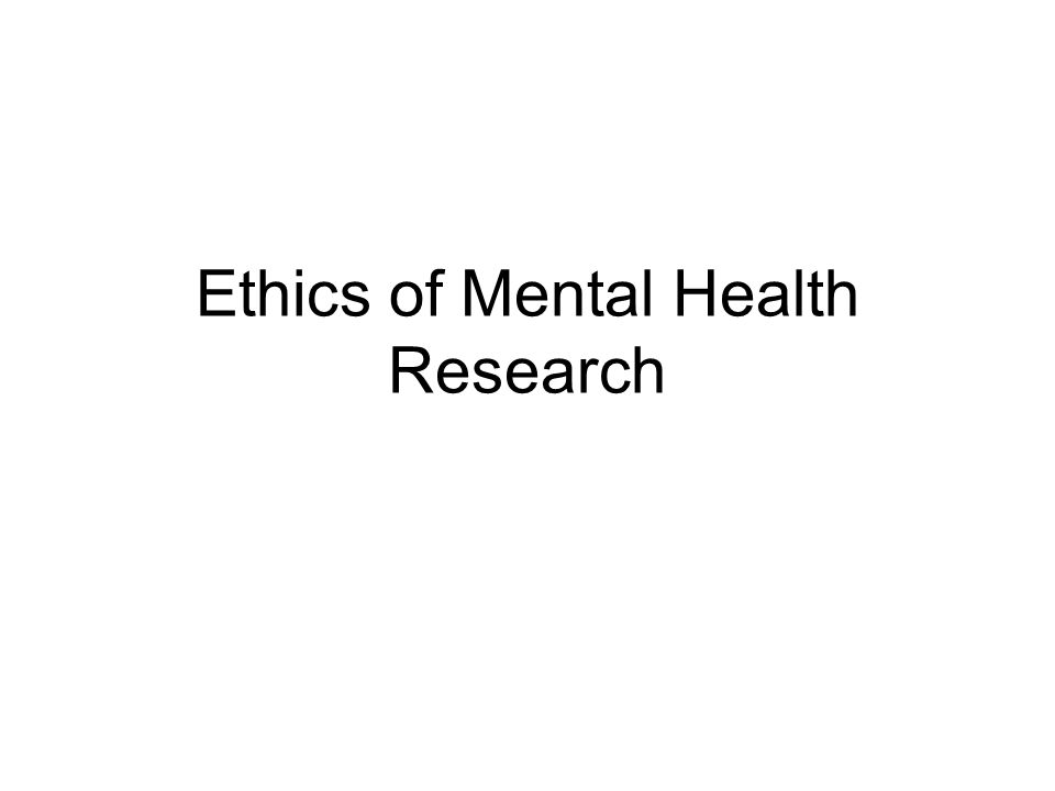 Ethics of Mental Health Research