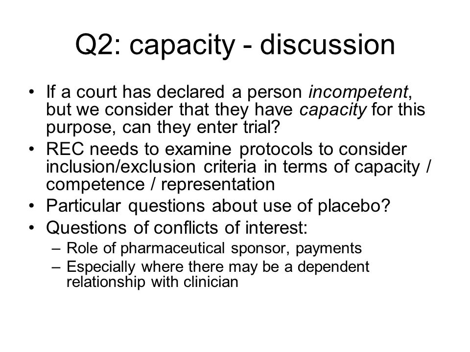 Q2: capacity - discussion If a court has declared a person incompetent, but we consider that they have capacity for this purpose, can they enter trial