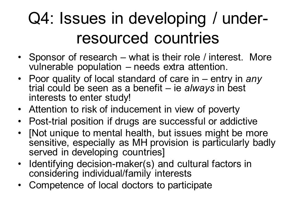 Q4: Issues in developing / under- resourced countries Sponsor of research – what is their role / interest. More vulnerable population – needs extra at