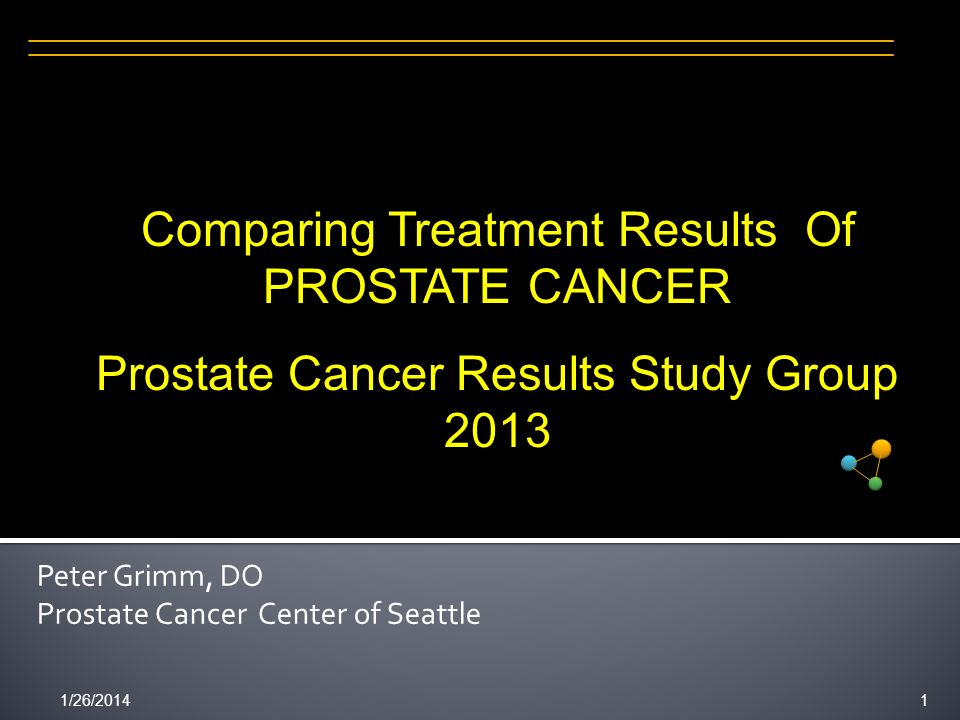 1/26/20142 Problem: Patients, physicians and carriers need a simple, unbiased means to compare the cancer control rates of modern prostate cancer treatment methods.