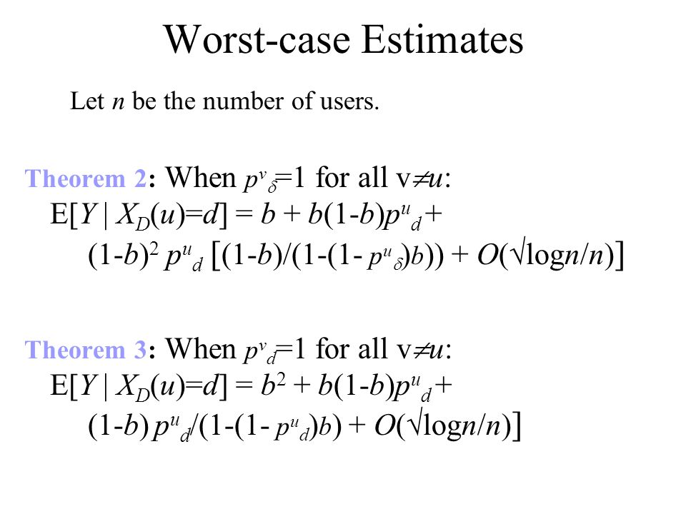 Worst-case Estimates Theorem 2: When p v =1 for all v u: E[Y | X D (u)=d] = b + b(1-b)p u d + (1-b) 2 p u d [ (1-b)/(1-(1- p u ) b )) + O( logn/n) ] T