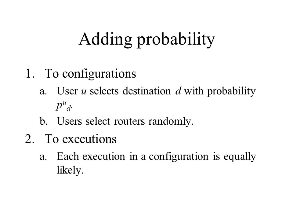 Adding probability 1.To configurations a.User u selects destination d with probability p u d.