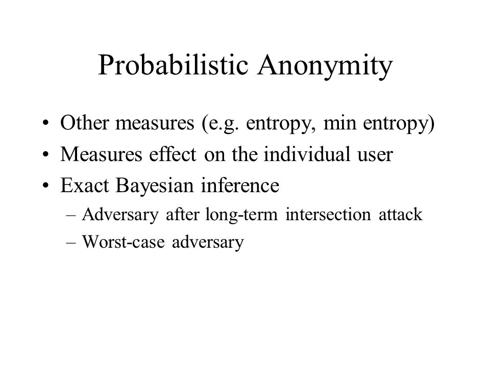 Probabilistic Anonymity Other measures (e.g.
