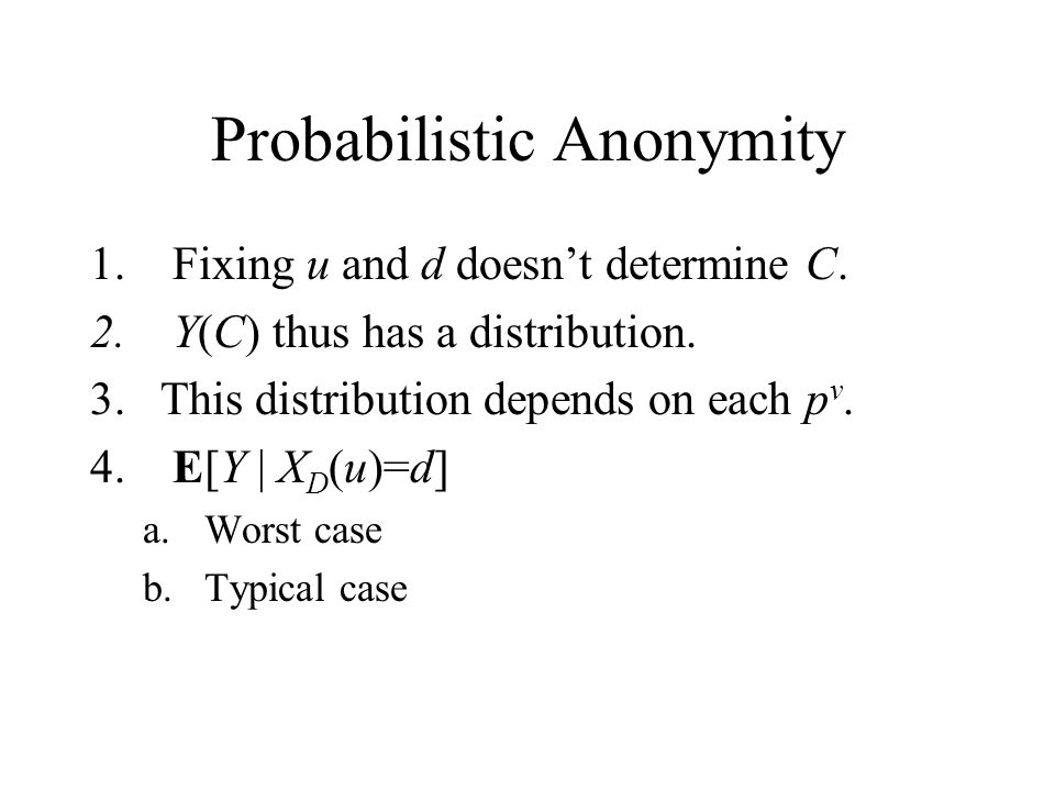 Probabilistic Anonymity 1. Fixing u and d doesnt determine C.