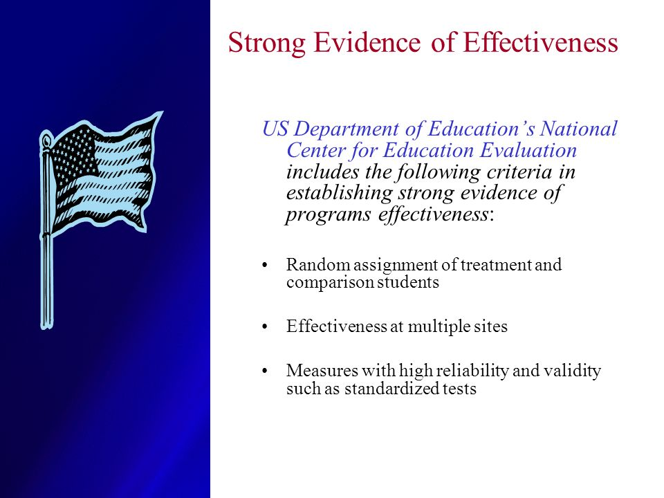 Strong Evidence of Effectiveness US Department of Educations National Center for Education Evaluation includes the following criteria in establishing