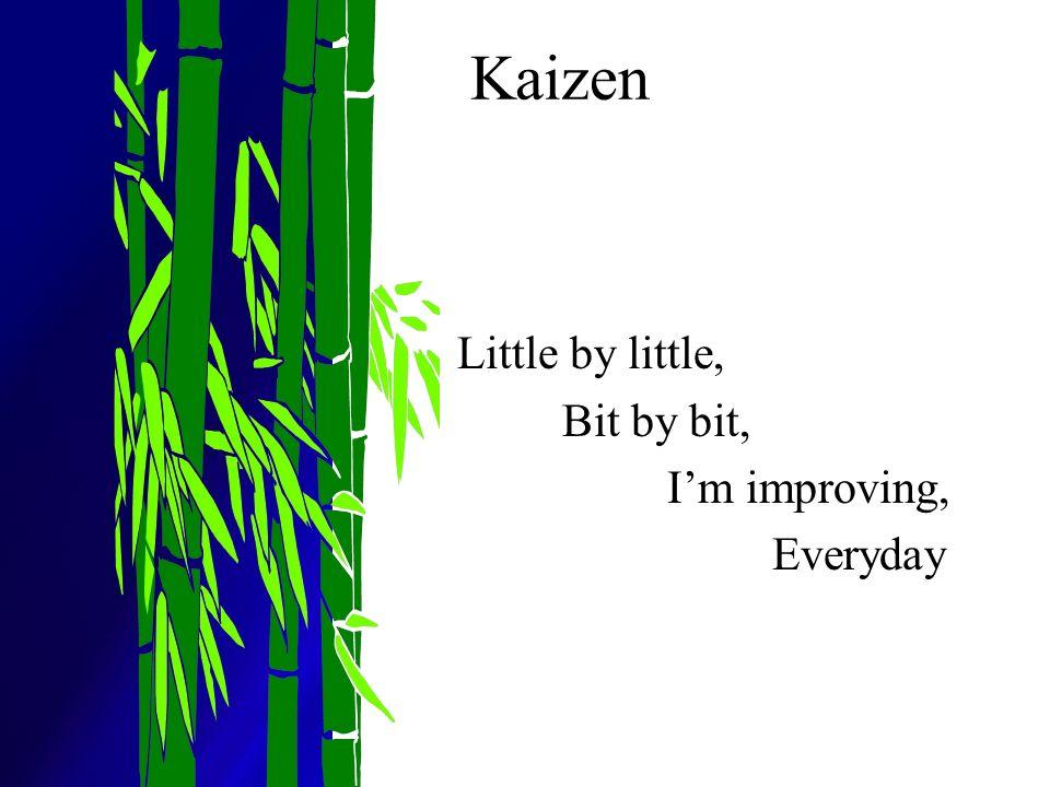 Kaizen Little by little, Bit by bit, Im improving, Everyday