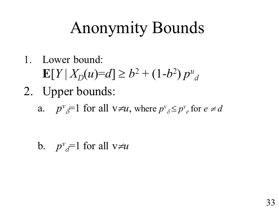 Anonymity Bounds 1.Lower bound: E[Y | X D (u)=d] b 2 + (1-b 2 ) p u d 2.Upper bounds: a.