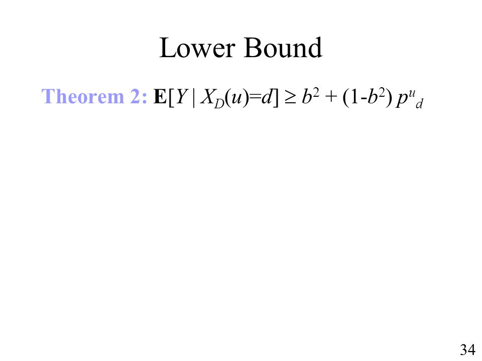 Lower Bound Theorem 2: E[Y | X D (u)=d] b 2 + (1-b 2 ) p u d 34