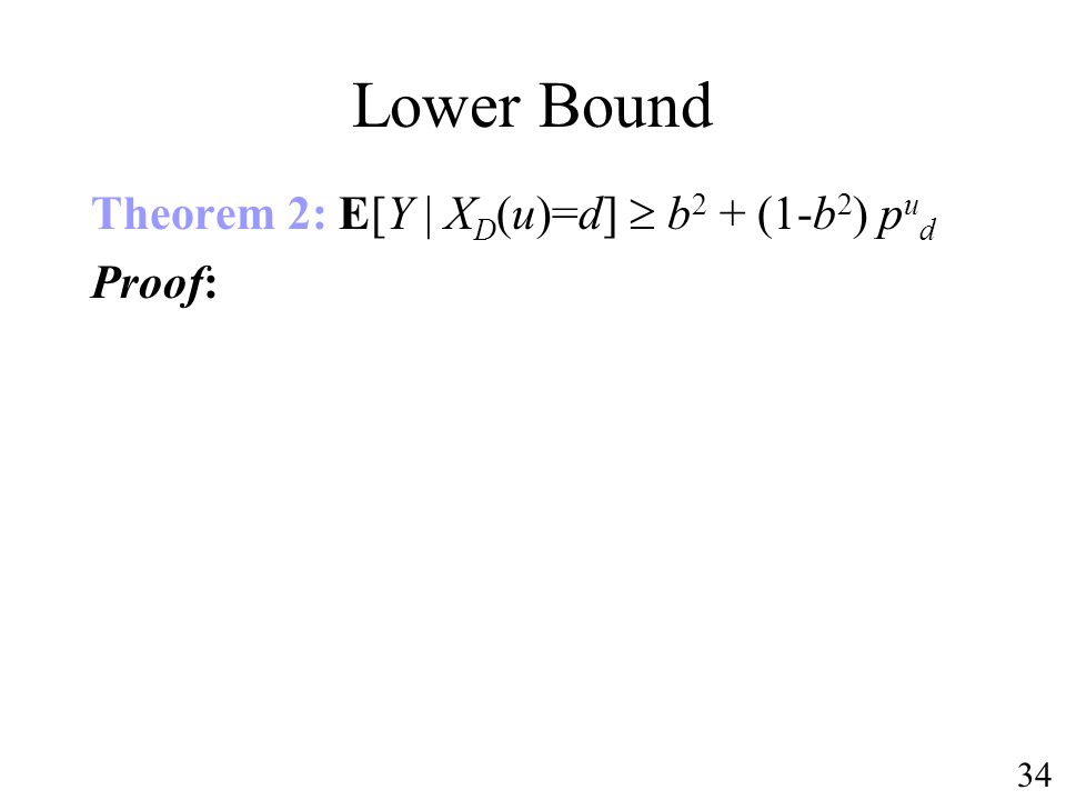 Lower Bound Theorem 2: E[Y | X D (u)=d] b 2 + (1-b 2 ) p u d Proof: 34