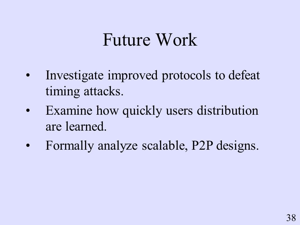 Future Work Investigate improved protocols to defeat timing attacks.
