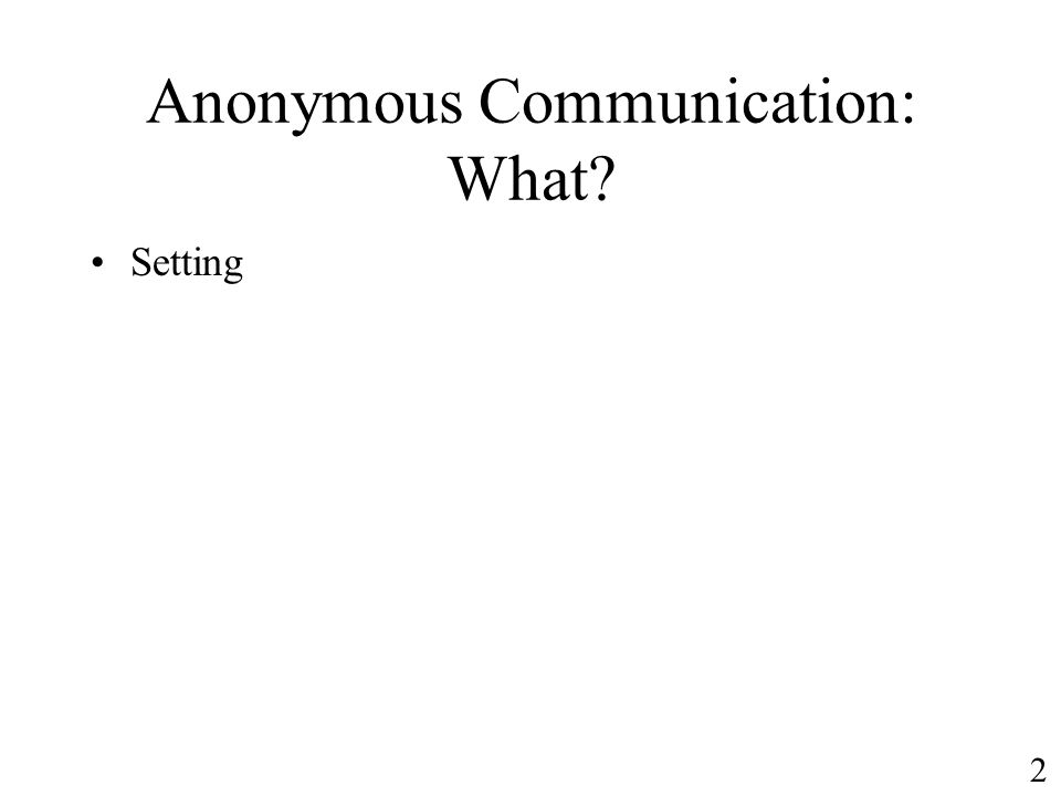 Anonymous Communication: What Setting 2