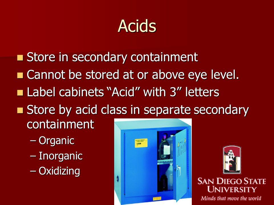 Acids Store in secondary containment Store in secondary containment Cannot be stored at or above eye level. Cannot be stored at or above eye level. La