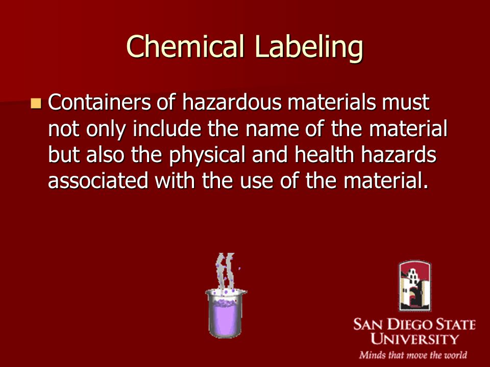 Containers of hazardous materials must not only include the name of the material but also the physical and health hazards associated with the use of t