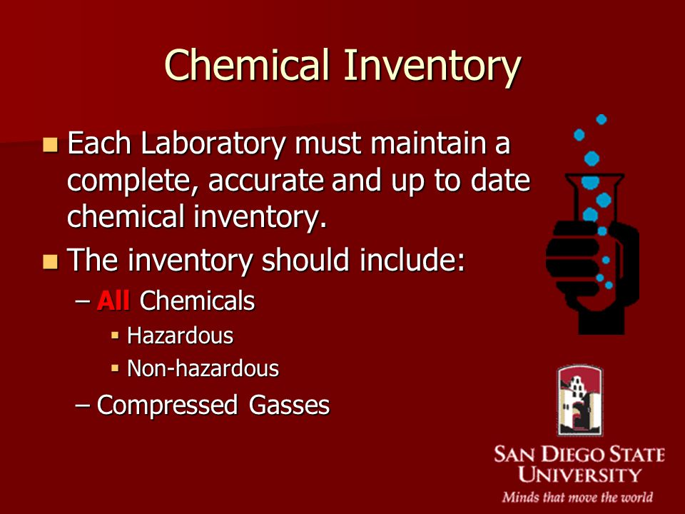 Chemical Inventory Each Laboratory must maintain a complete, accurate and up to date chemical inventory. Each Laboratory must maintain a complete, acc