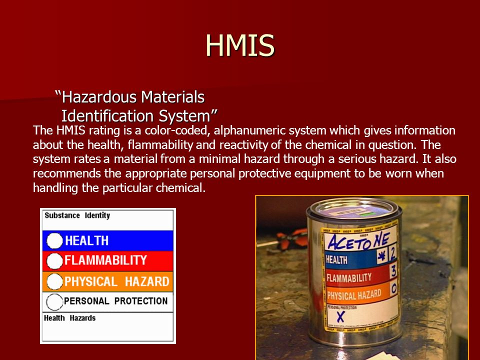 HMIS Hazardous Materials Identification System The HMIS rating is a color-coded, alphanumeric system which gives information about the health, flammab