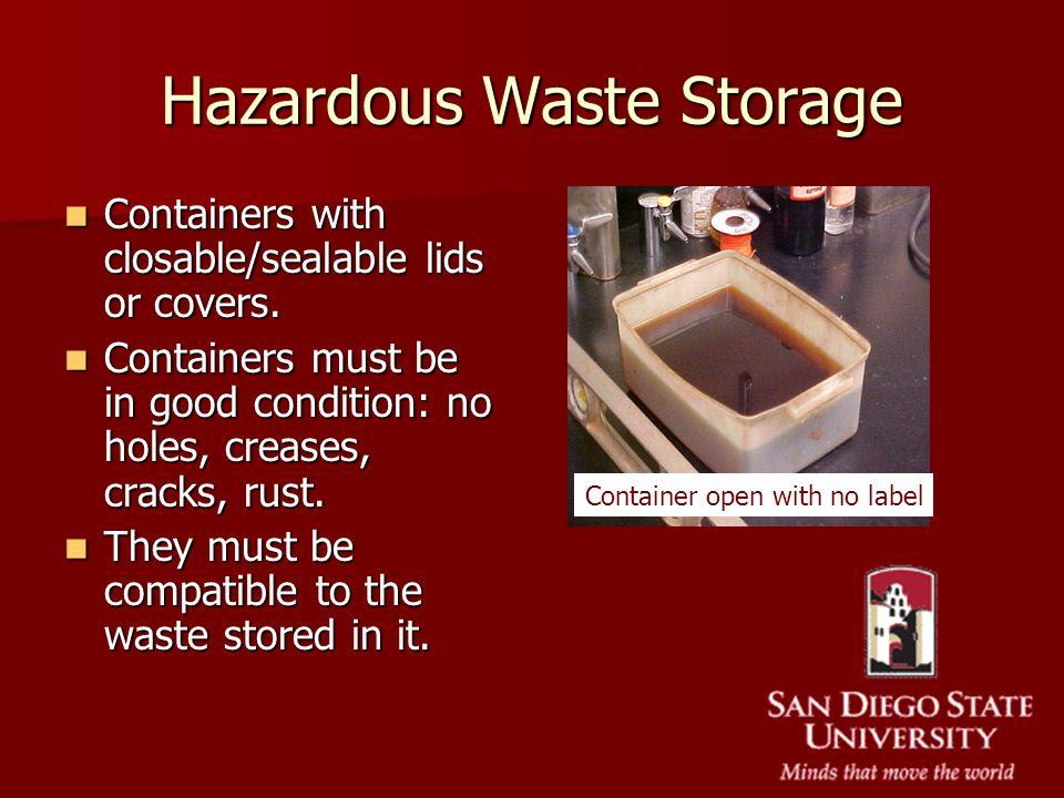 Hazardous Waste Storage Containers with closable/sealable lids or covers. Containers with closable/sealable lids or covers. Containers must be in good