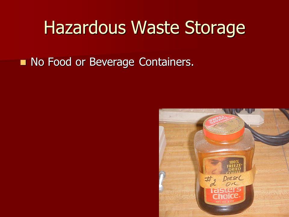 Hazardous Waste Storage No Food or Beverage Containers. No Food or Beverage Containers.