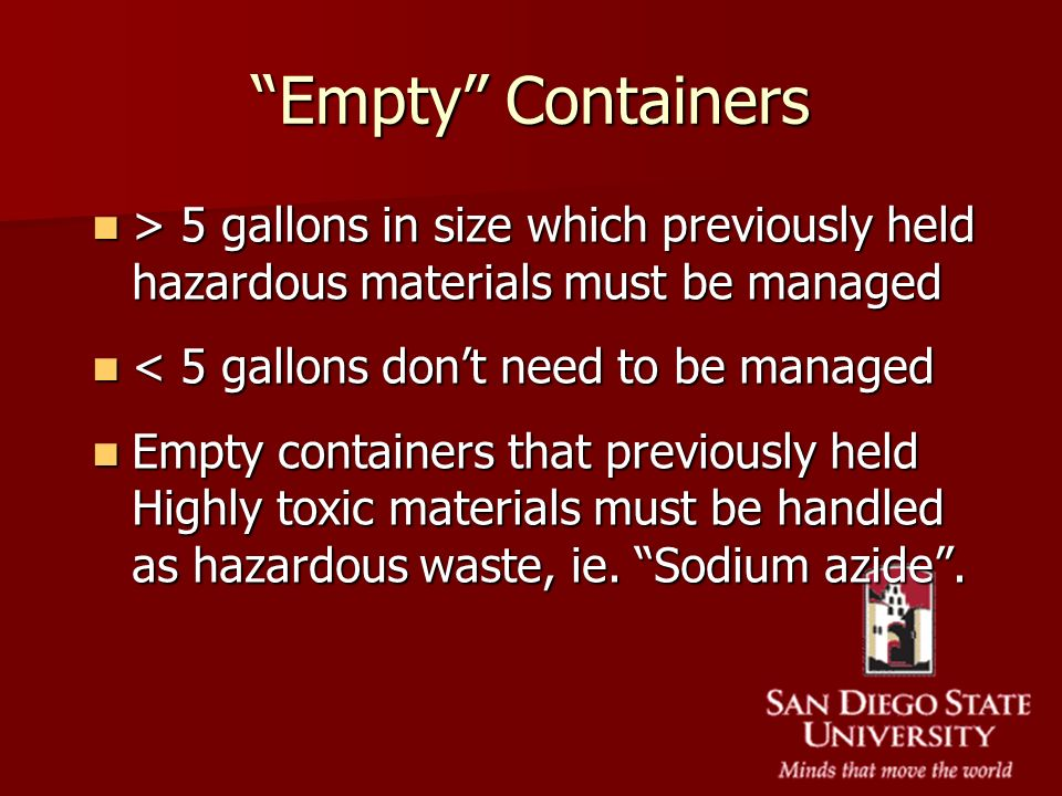 Empty Containers > 5 gallons in size which previously held hazardous materials must be managed > 5 gallons in size which previously held hazardous mat