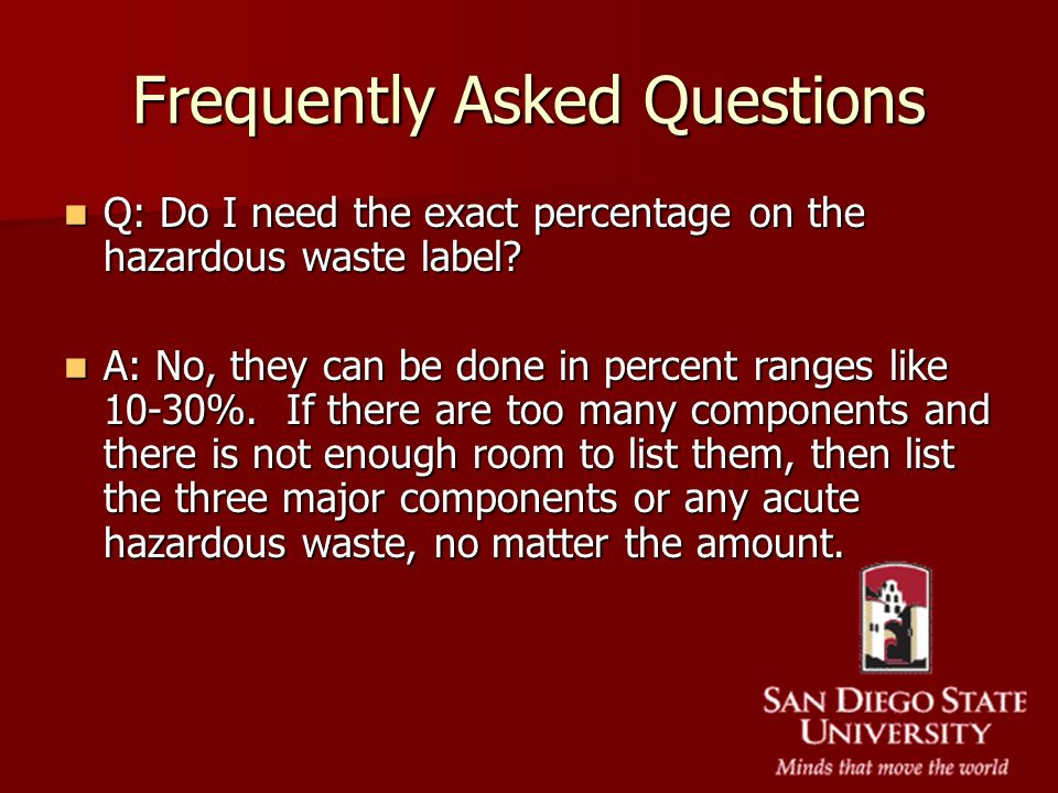 Frequently Asked Questions Q: Do I need the exact percentage on the hazardous waste label? Q: Do I need the exact percentage on the hazardous waste la