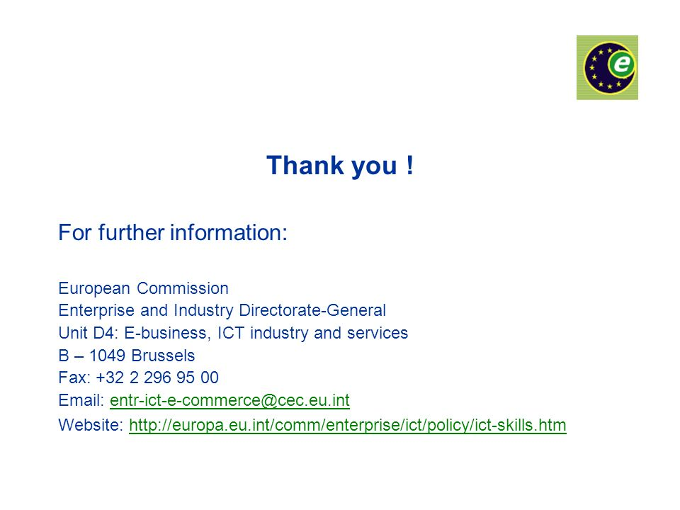 Thank you ! For further information: European Commission Enterprise and Industry Directorate-General Unit D4: E-business, ICT industry and services B