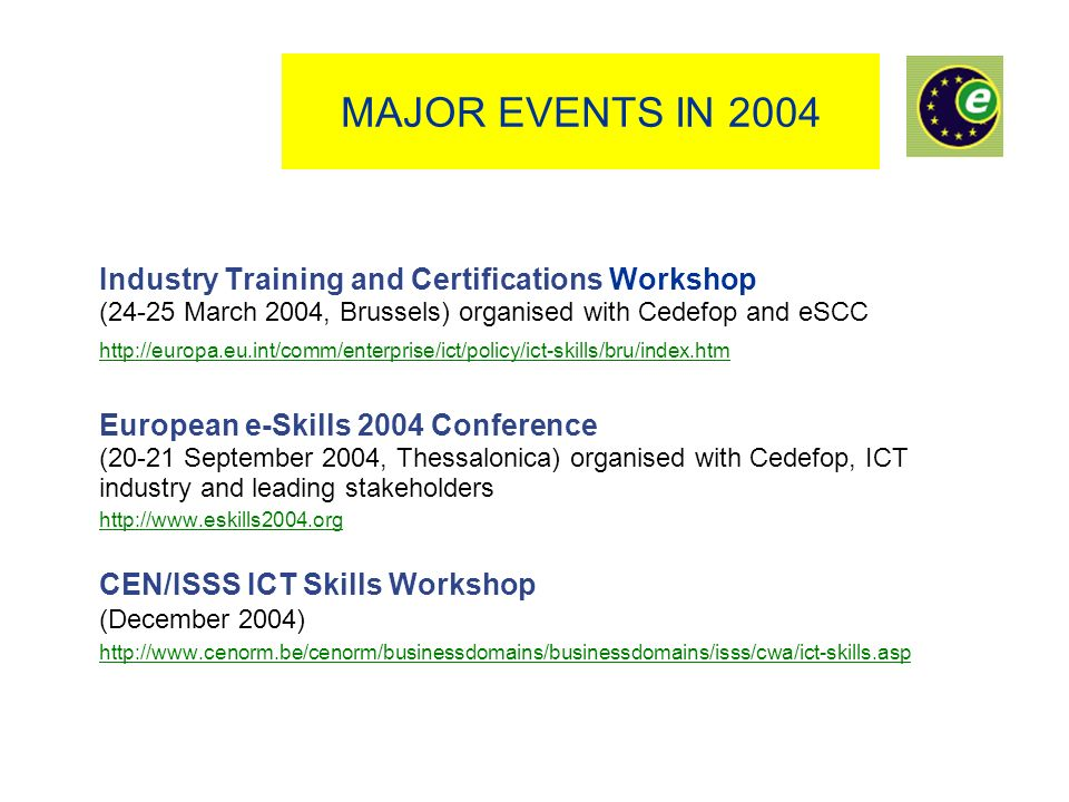 THE WAY FORWARD (2005) Study on e-skills supply and demand and foresight scenarios in cooperation with OECD, Cedefop, Eurostat and other relevant Commission services Development of a long-term approach and clarifying the implications of global sourcing Communication on the competitiveness of the ICT sector followed by an Action Plan Network of European Experts (January 2005) and Advisory Group European e-Skills 2005 Conference