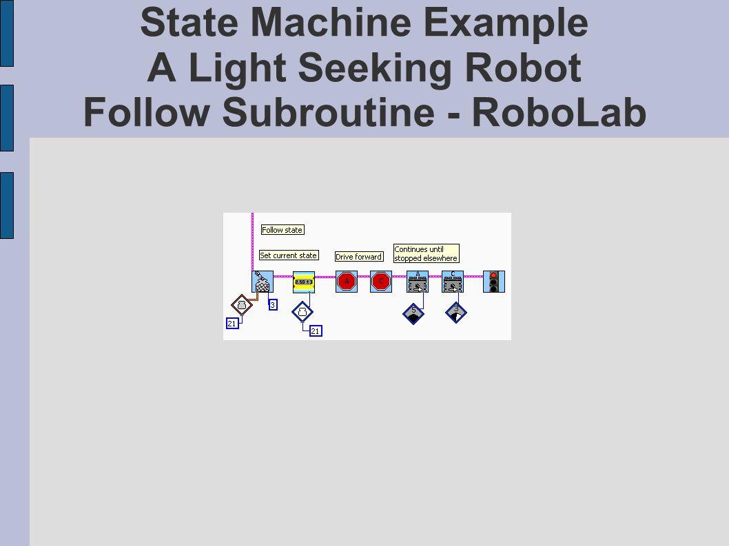 State Machine Example A Light Seeking Robot Follow Subroutine - RoboLab