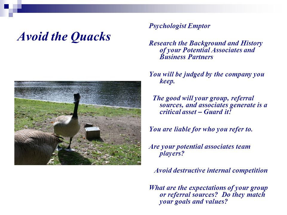 Avoid the Quacks Psychologist Emptor Research the Background and History of your Potential Associates and Business Partners You will be judged by the