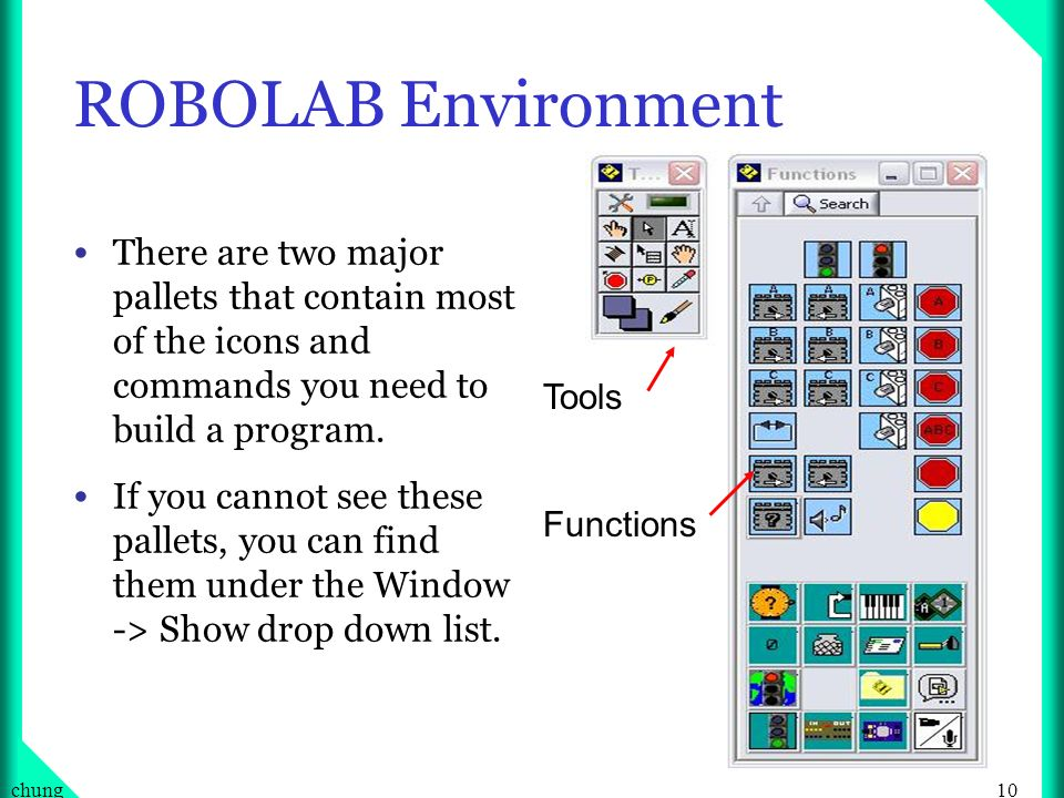 10chung ROBOLAB Environment There are two major pallets that contain most of the icons and commands you need to build a program.