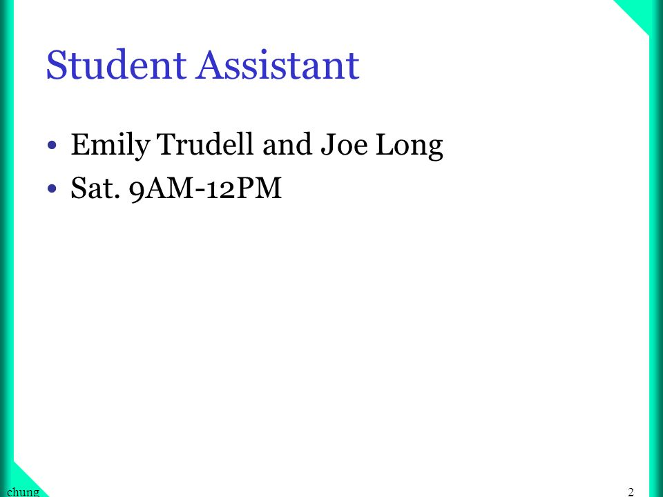 2chung Student Assistant Emily Trudell and Joe Long Sat. 9AM-12PM