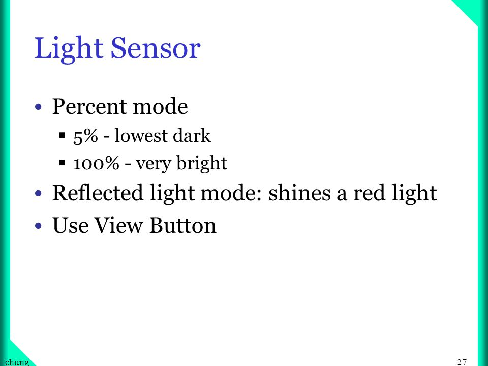 27chung Light Sensor Percent mode 5% - lowest dark 100% - very bright Reflected light mode: shines a red light Use View Button