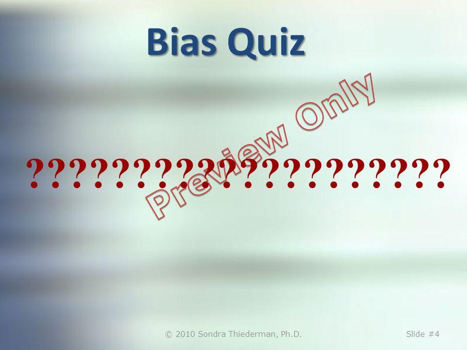 Bias Quiz © 2010 Sondra Thiederman, Ph.D.Slide #4 ????????????????????