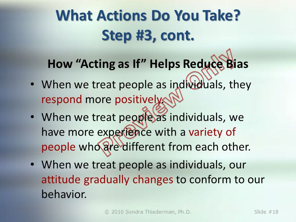 How Acting as If Helps Reduce Bias When we treat people as individuals, they respond more positively.