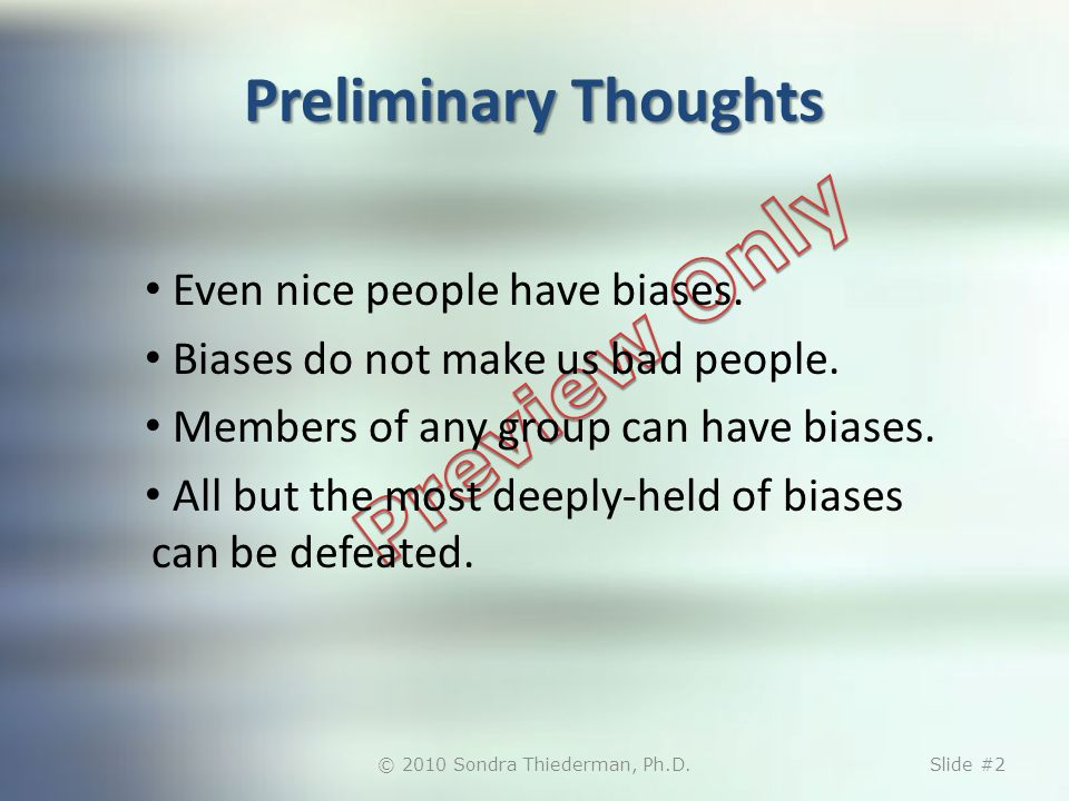 Preliminary Thoughts Even nice people have biases.