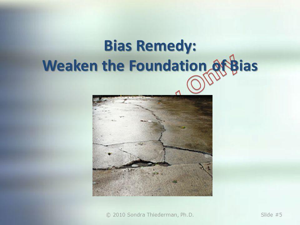 Bias Remedy: Weaken the Foundation of Bias © 2010 Sondra Thiederman, Ph.D.Slide #5