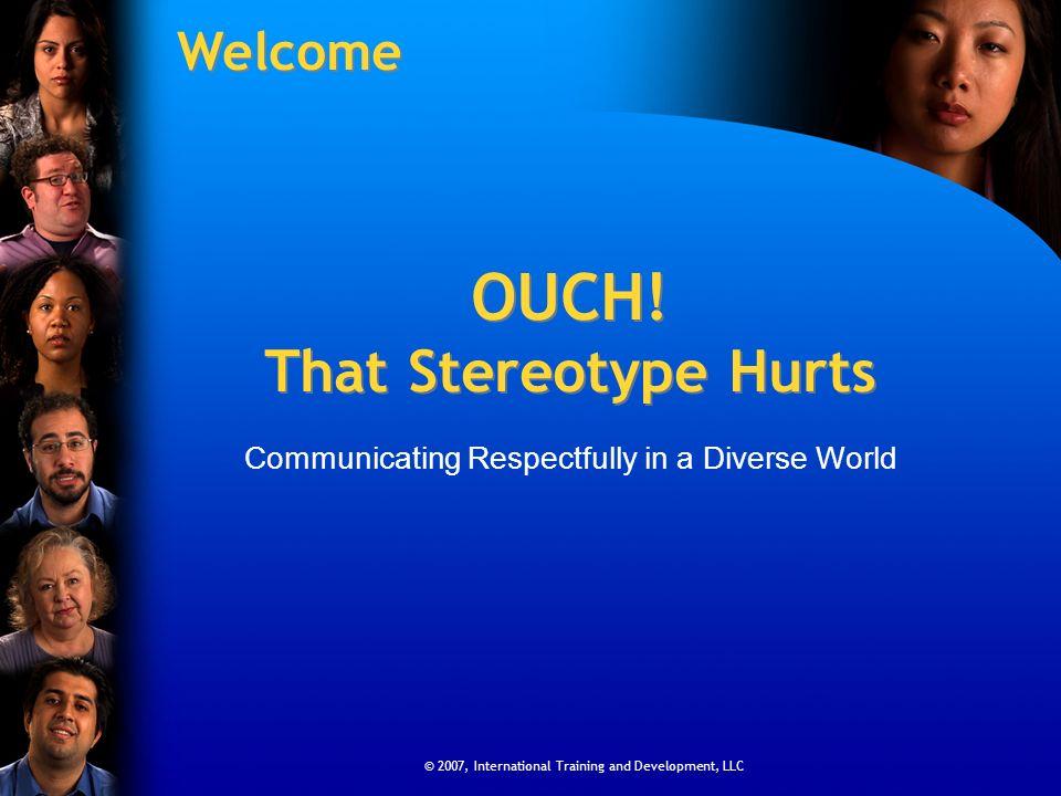 © 2007, International Training and Development, LLC OUCH.