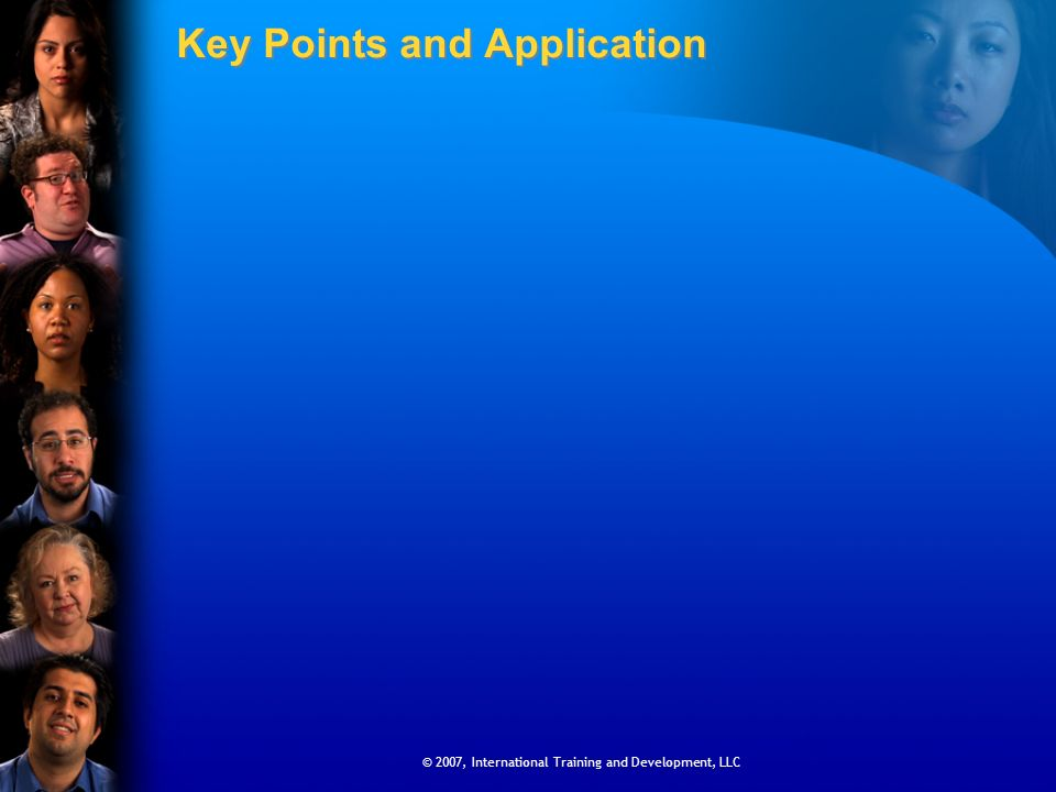 © 2007, International Training and Development, LLC Key Points and Application