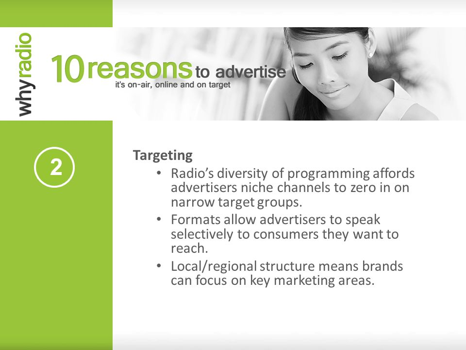 2 Targeting Radios diversity of programming affords advertisers niche channels to zero in on narrow target groups. Formats allow advertisers to speak