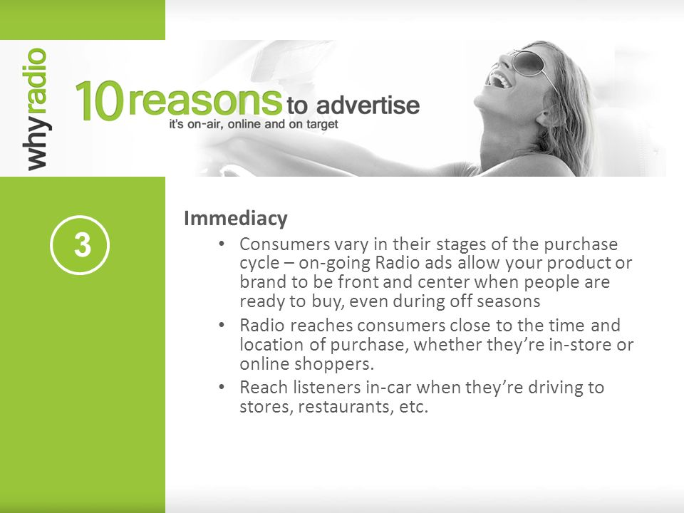 3 Immediacy Consumers vary in their stages of the purchase cycle – on-going Radio ads allow your product or brand to be front and center when people a