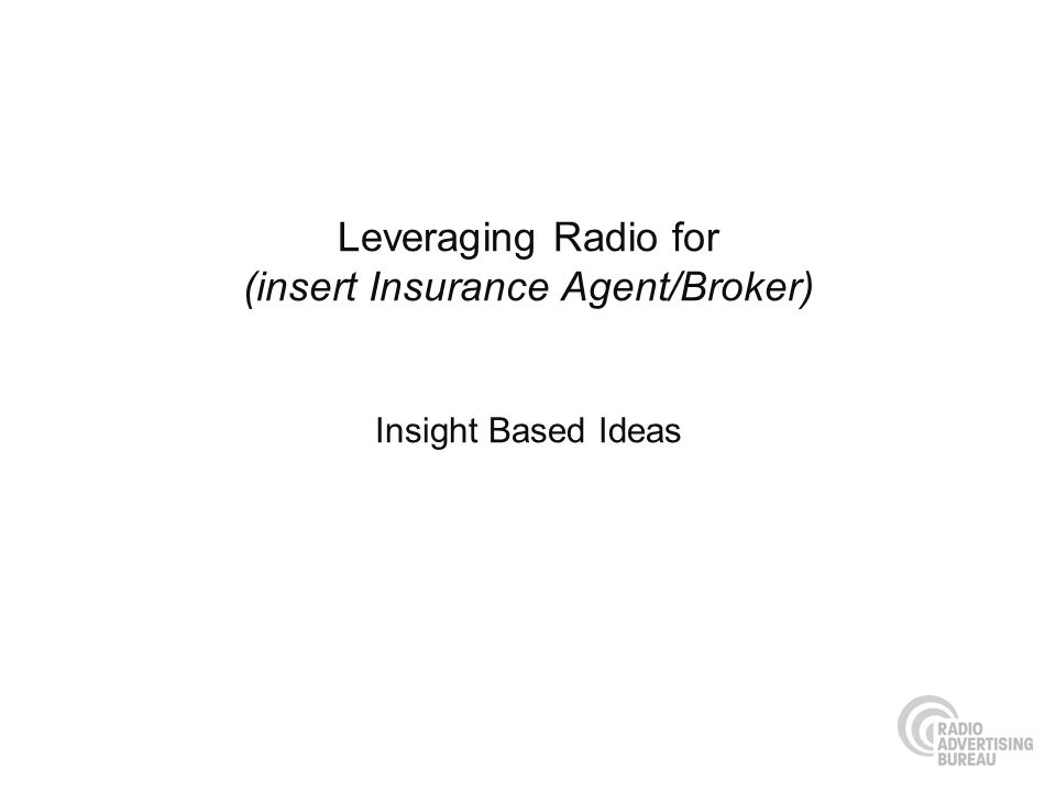 Leveraging Radio for (insert Insurance Agent/Broker) Insight Based Ideas