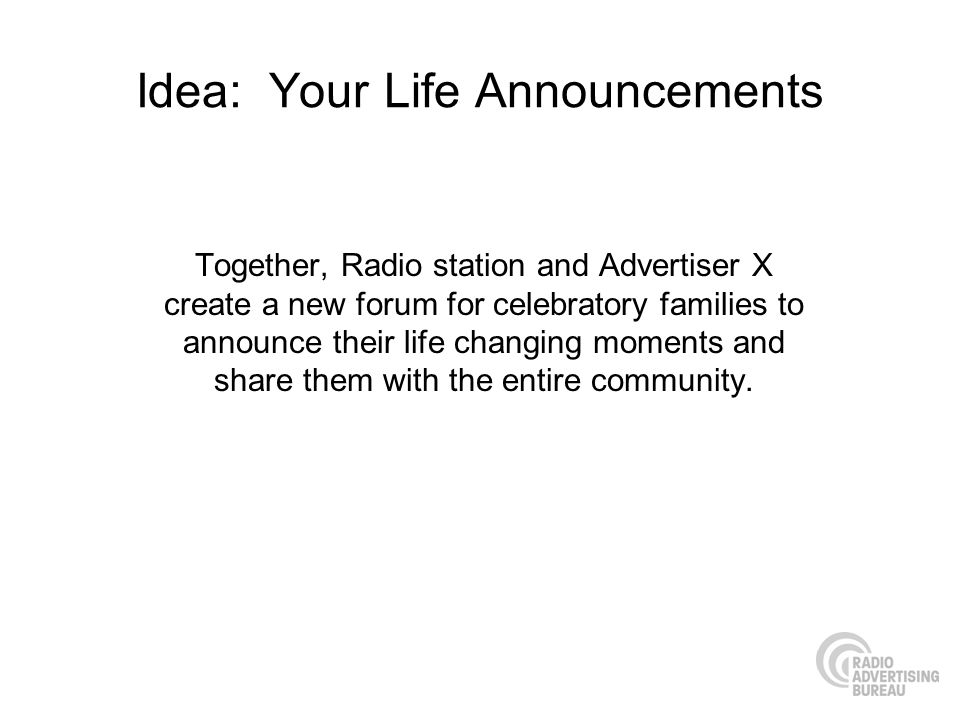 Idea: Your Life Announcements Together, Radio station and Advertiser X create a new forum for celebratory families to announce their life changing mom