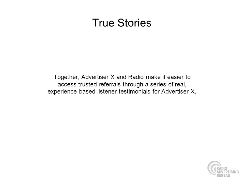 True Stories Together, Advertiser X and Radio make it easier to access trusted referrals through a series of real, experience based listener testimoni