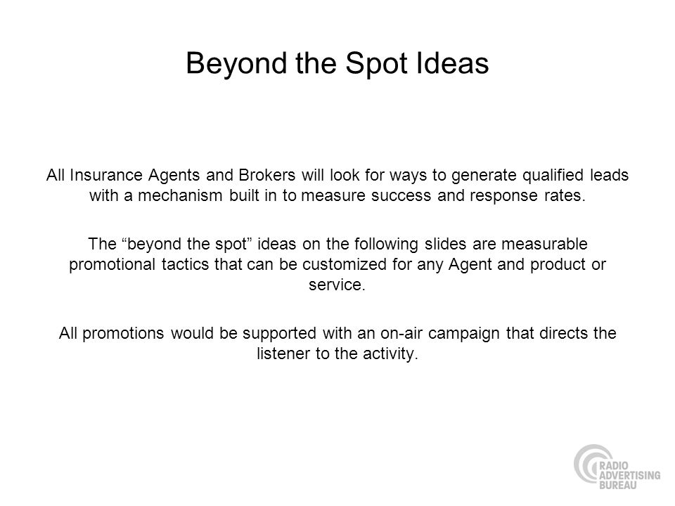 Beyond the Spot Ideas All Insurance Agents and Brokers will look for ways to generate qualified leads with a mechanism built in to measure success and