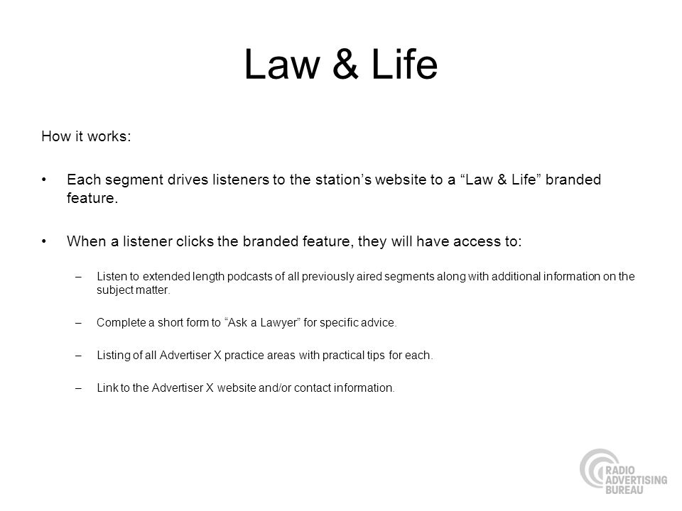 Law & Life How it works: Each segment drives listeners to the stations website to a Law & Life branded feature. When a listener clicks the branded fea